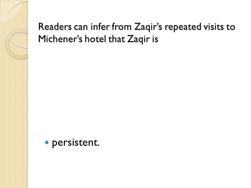 Readers can infer from Zaqir's repeated visits to Michener's hotel that Zaqir is