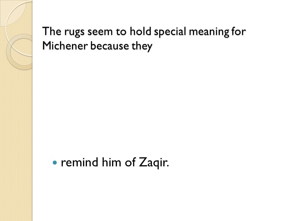 The rugs seem to hold special meaning for Michener because they