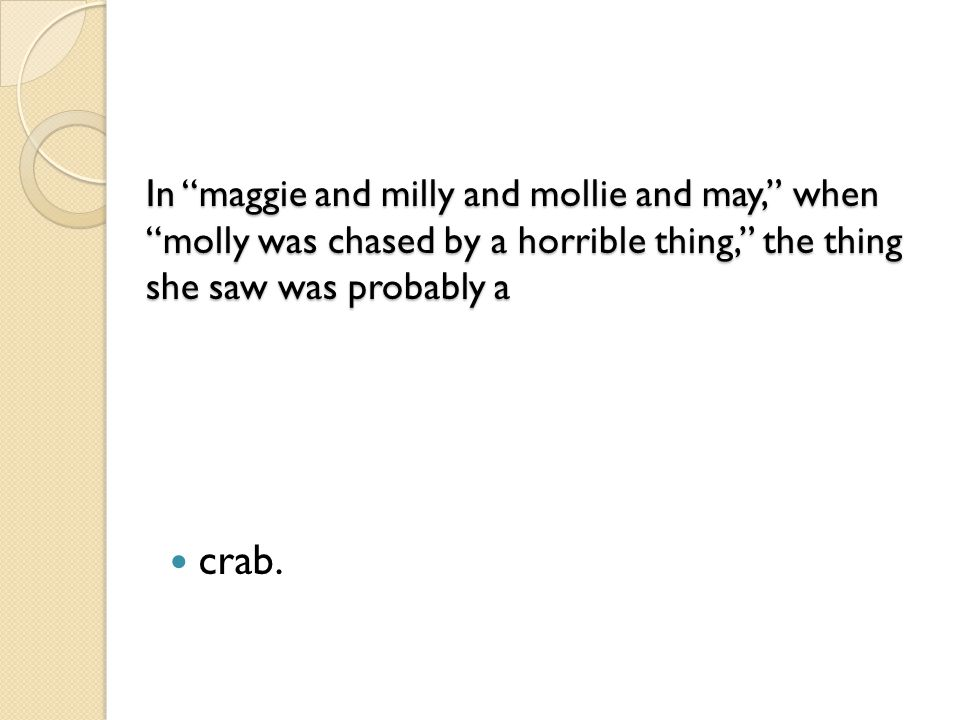 In maggie and milly and mollie and may, when molly was chased by a horrible thing, the thing she saw was probably a