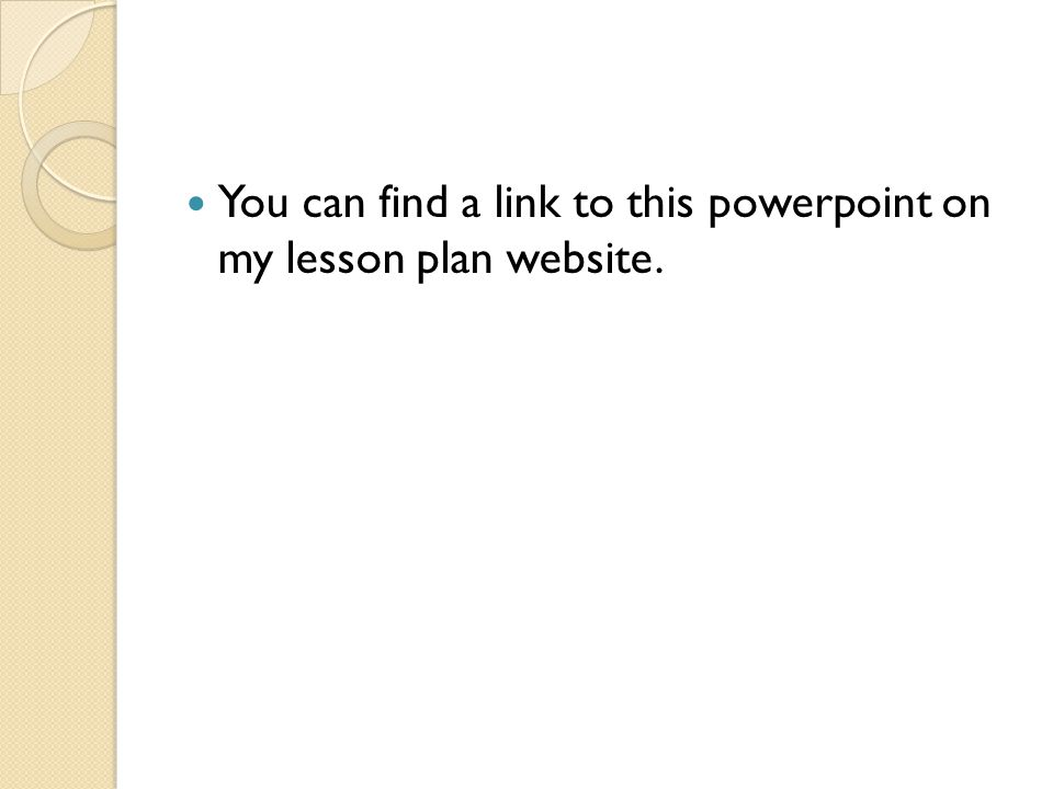 You can find a link to this powerpoint on my lesson plan website.