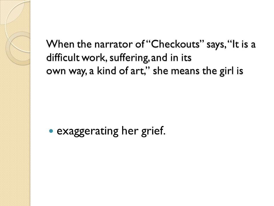 exaggerating her grief.