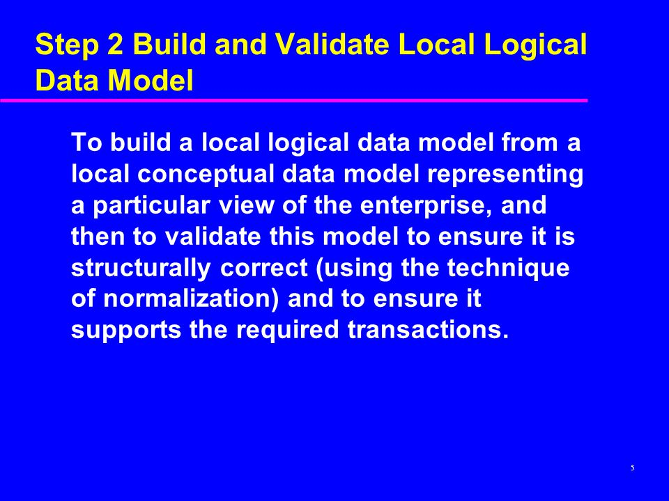 Step 2 Build and Validate Local Logical Data Model