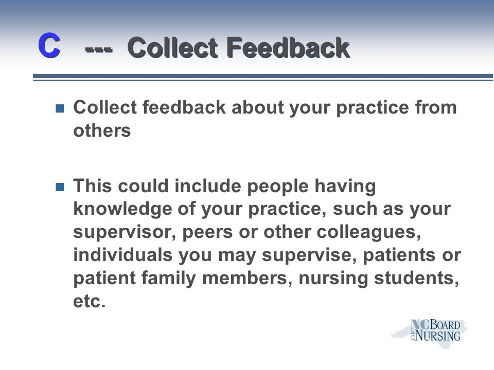 C --- Collect Feedback Collect feedback about your practice from others.
