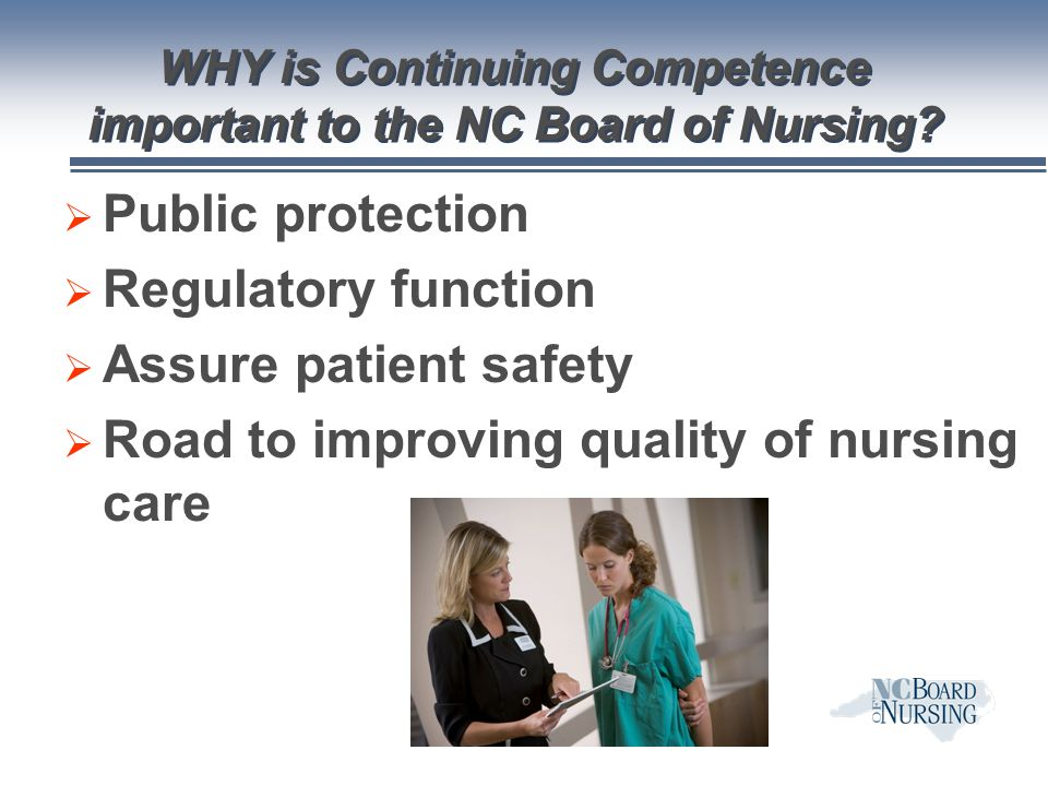 WHY is Continuing Competence important to the NC Board of Nursing