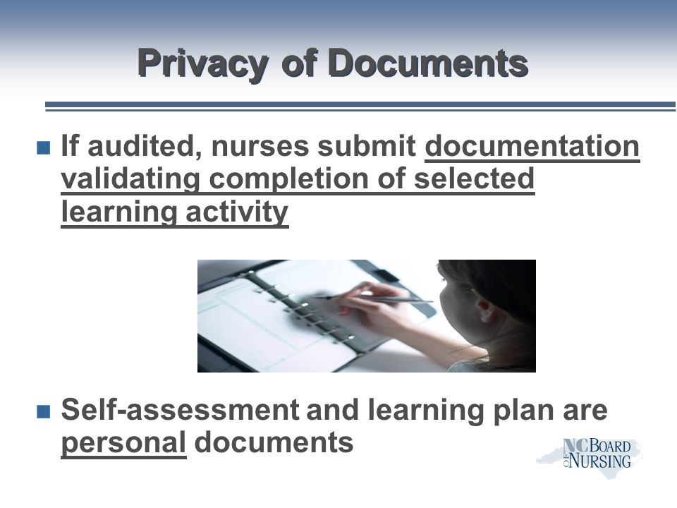Privacy of Documents If audited, nurses submit documentation validating completion of selected learning activity.