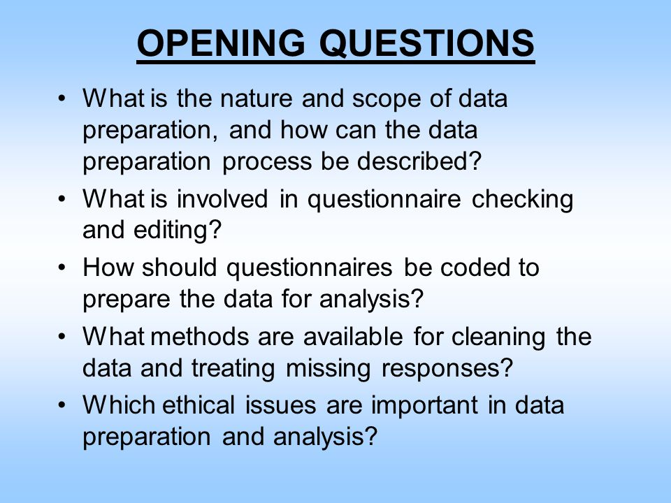 OPENING QUESTIONS What is the nature and scope of data preparation, and how can the data preparation process be described