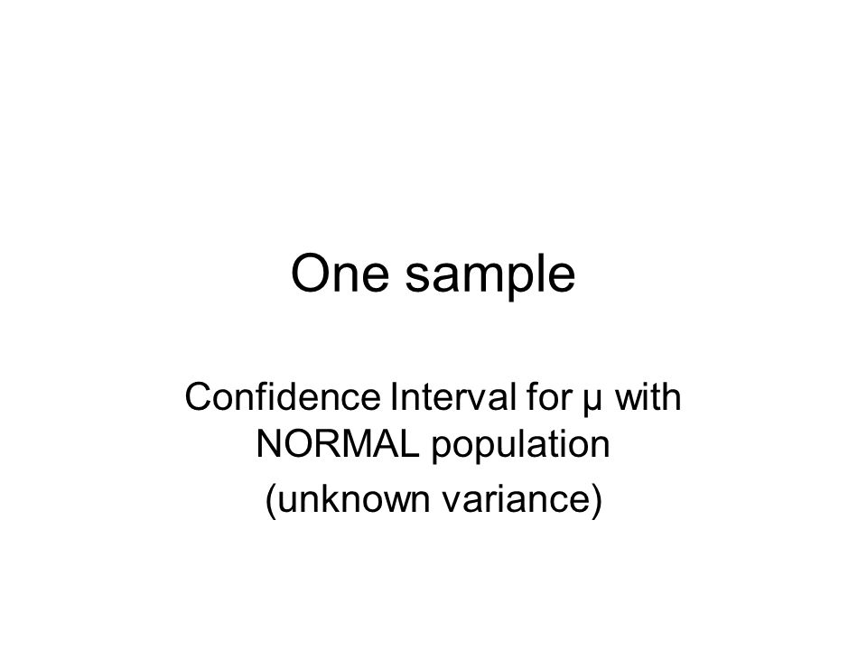 Confidence Interval for µ with NORMAL population (unknown variance)