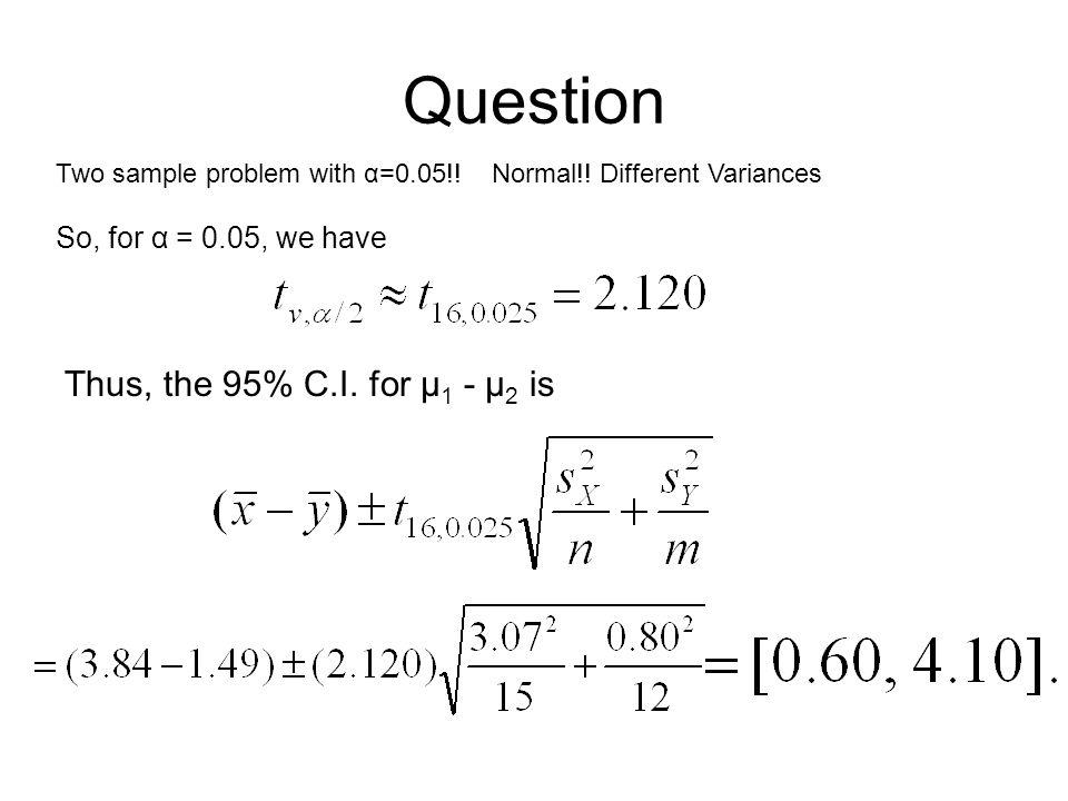 Question Thus, the 95% C.I. for µ1 - µ2 is So, for α = 0.05, we have