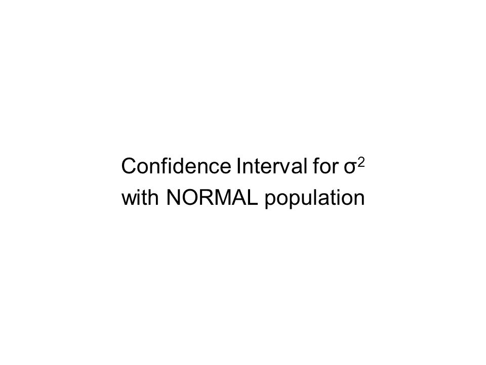 Confidence Interval for σ2 with NORMAL population