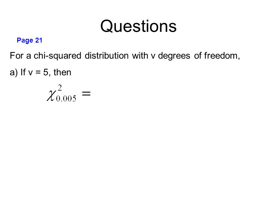 Questions For a chi-squared distribution with v degrees of freedom,