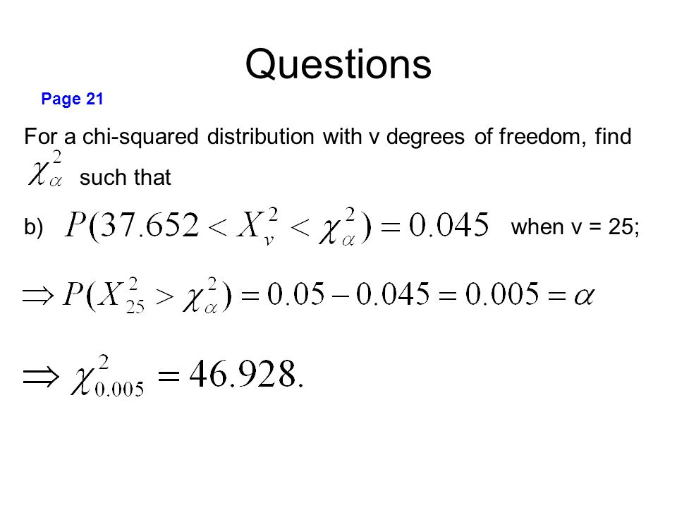 Questions Page 21. For a chi-squared distribution with v degrees of freedom, find. such that.