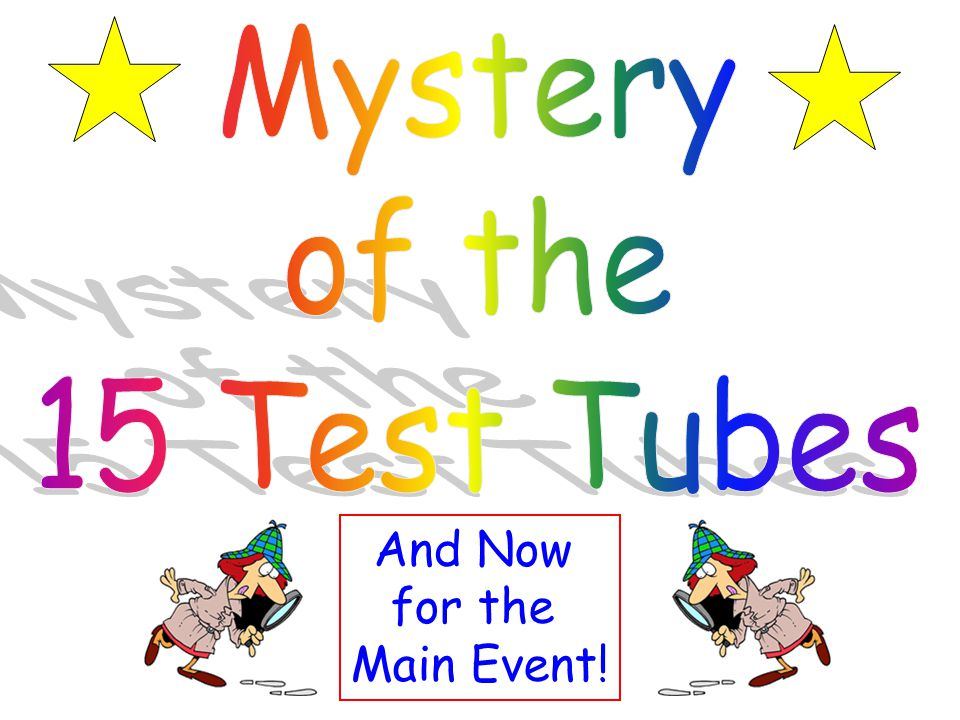 Mystery of the 15 Test Tubes And Now for the Main Event!
