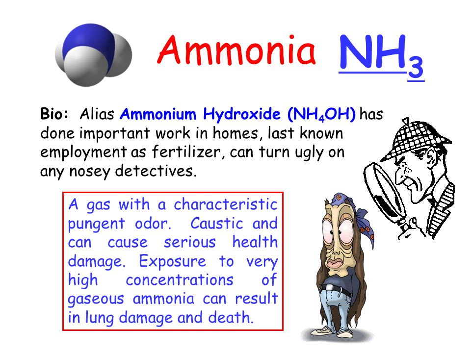 Ammonia NH3. Bio: Alias Ammonium Hydroxide (NH4OH) has done important work in homes, last known employment as fertilizer, can turn ugly on.