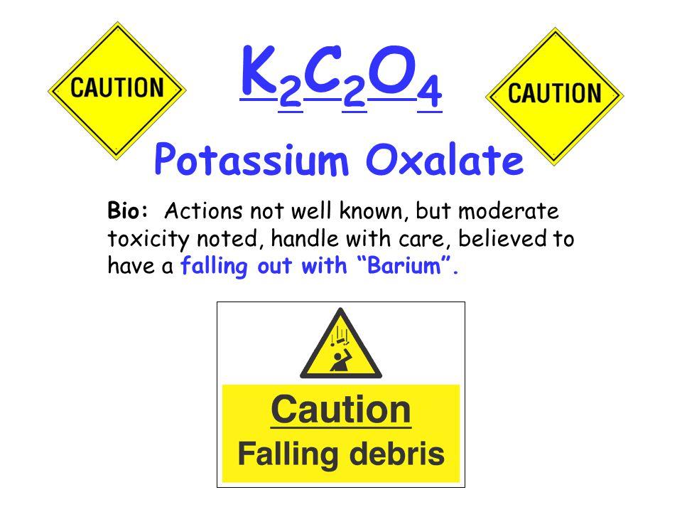 K2C2O4 Potassium Oxalate.