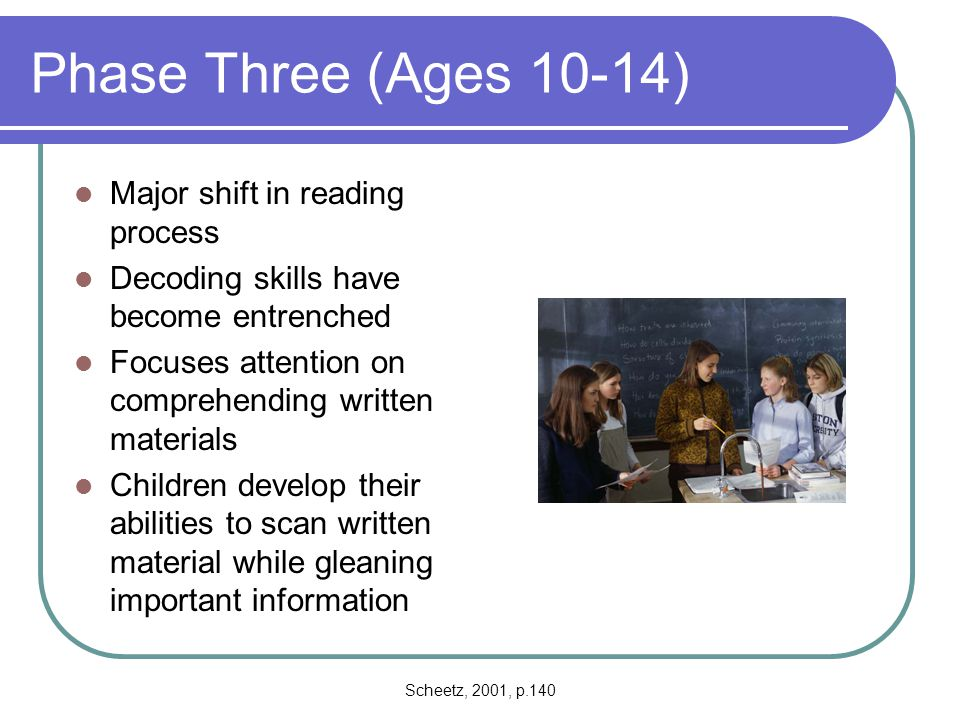 Phase Three (Ages 10-14) Major shift in reading process