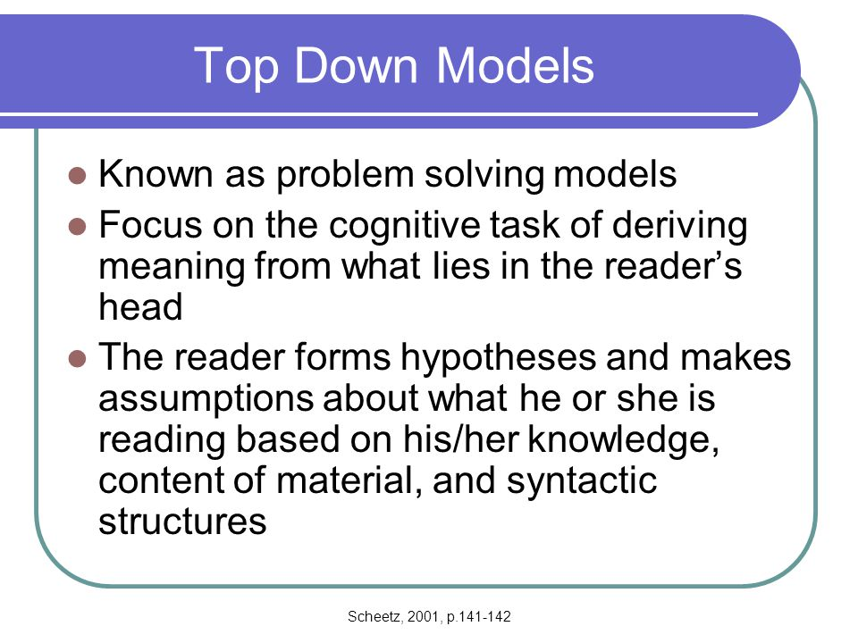 Top Down Models Known as problem solving models