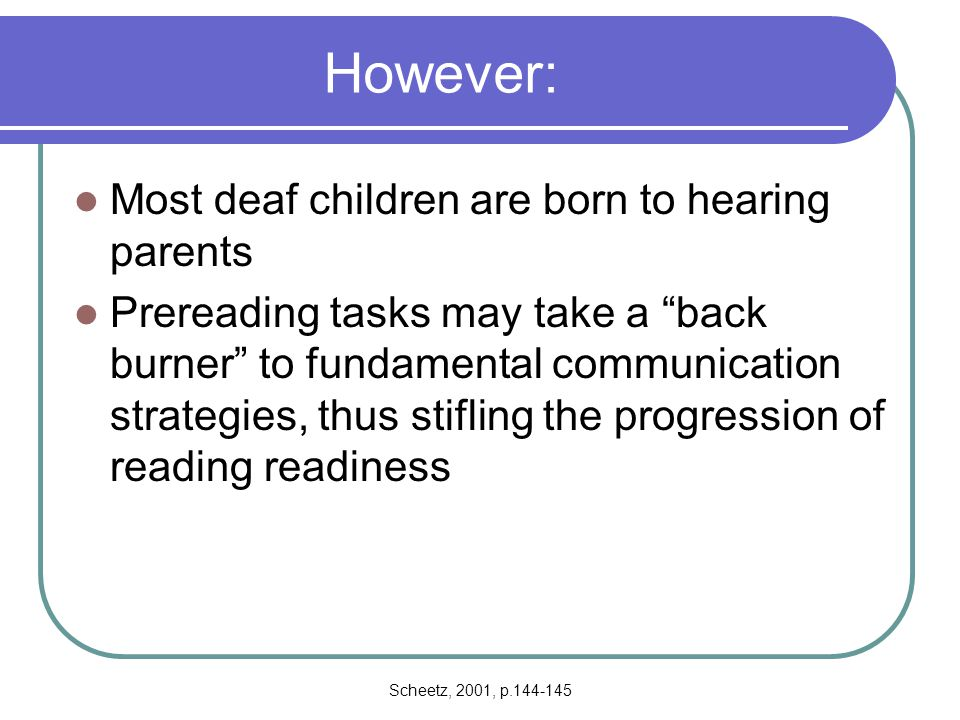 However: Most deaf children are born to hearing parents