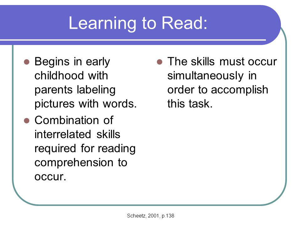 Learning to Read: Begins in early childhood with parents labeling pictures with words.