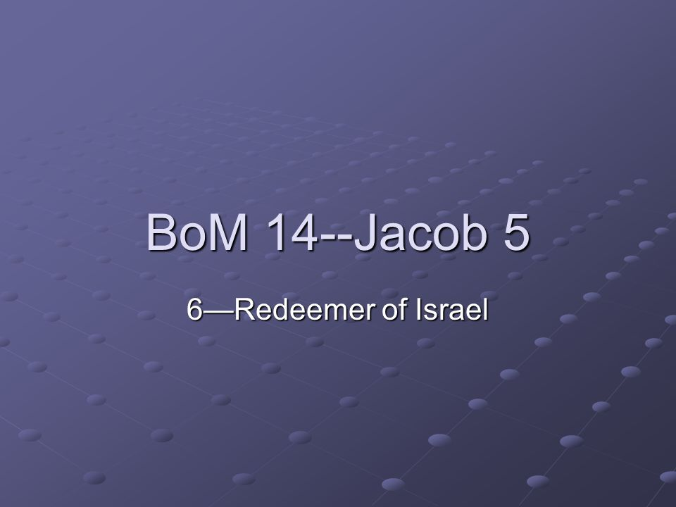 BoM 14--Jacob 5 6—Redeemer of Israel