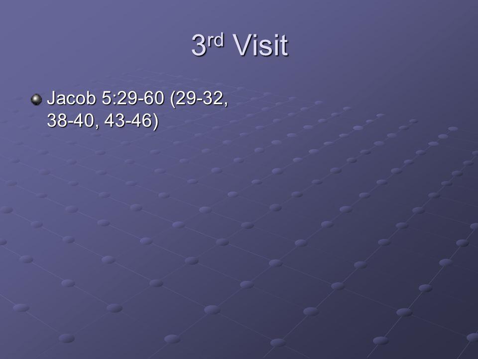 3rd Visit Jacob 5:29-60 (29-32, 38-40, 43-46)