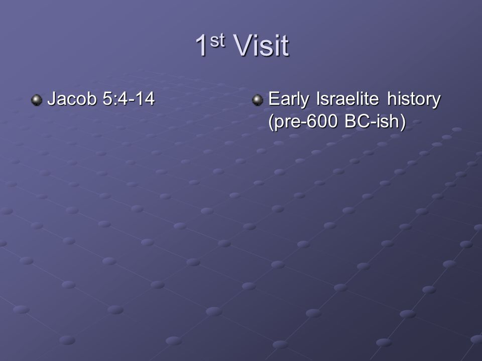 1st Visit Jacob 5:4-14 Early Israelite history (pre-600 BC-ish)