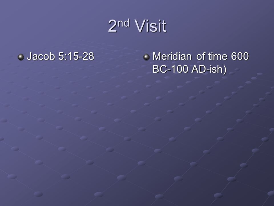 2nd Visit Jacob 5:15-28 Meridian of time 600 BC-100 AD-ish)