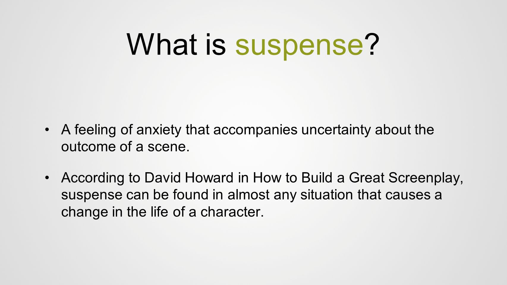 What is suspense A feeling of anxiety that accompanies uncertainty about the outcome of a scene.