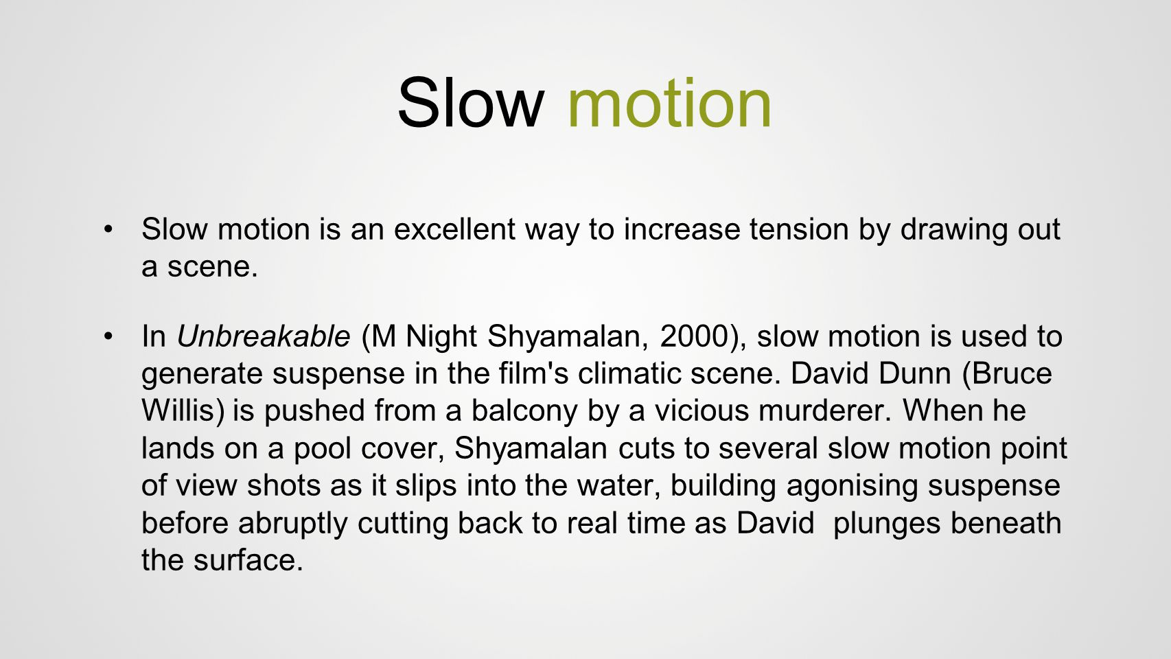Slow motion Slow motion is an excellent way to increase tension by drawing out a scene.