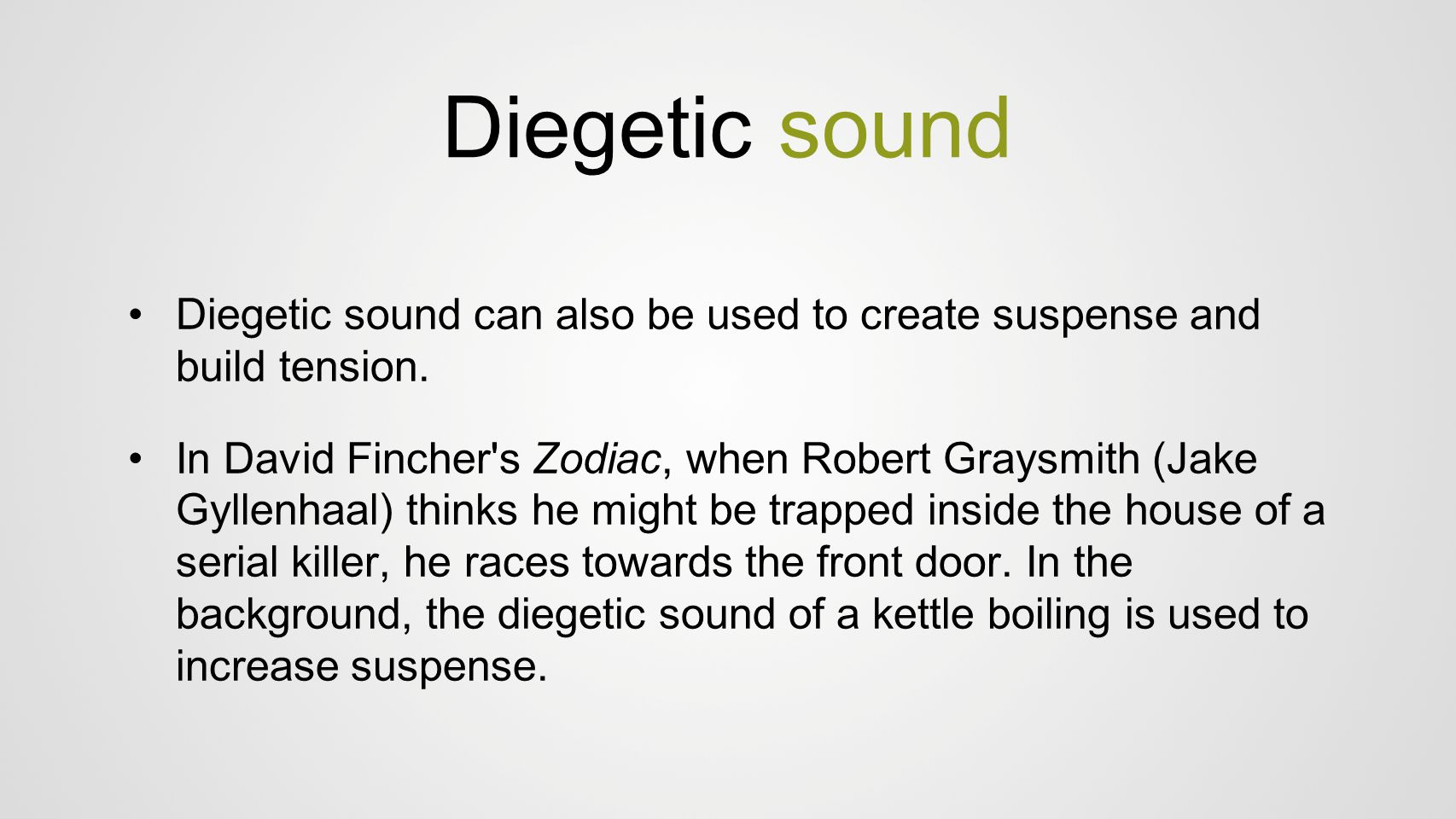 Diegetic sound Diegetic sound can also be used to create suspense and build tension.