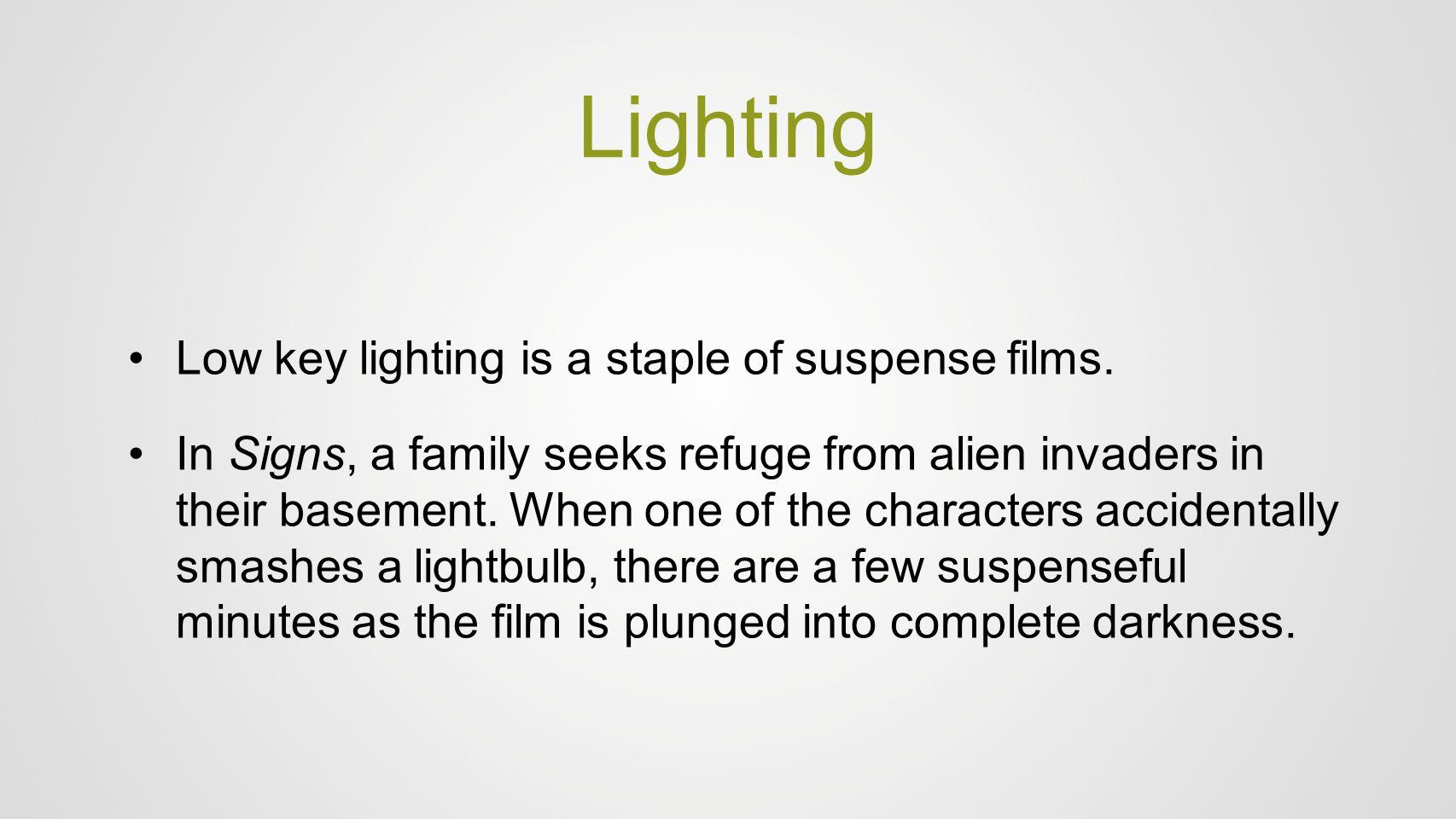 Lighting Low key lighting is a staple of suspense films.