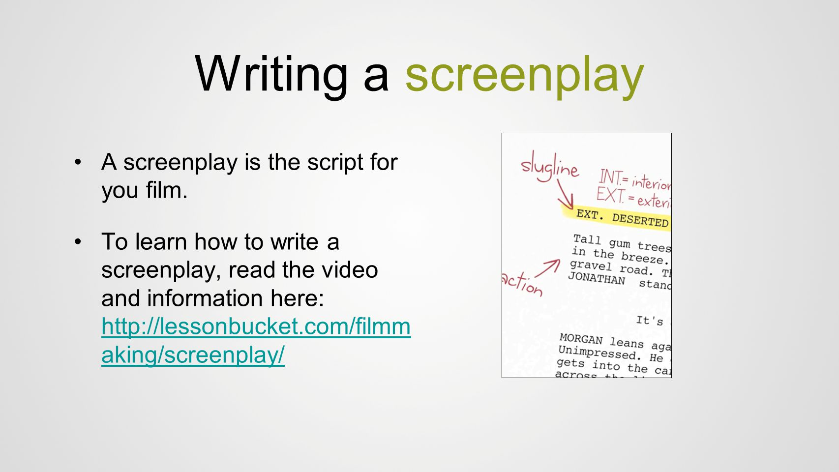 Writing a screenplay A screenplay is the script for you film.