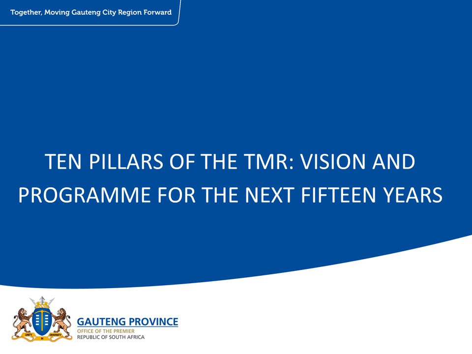 TEN PILLARS OF THE TMR: VISION AND PROGRAMME FOR THE NEXT FIFTEEN YEARS