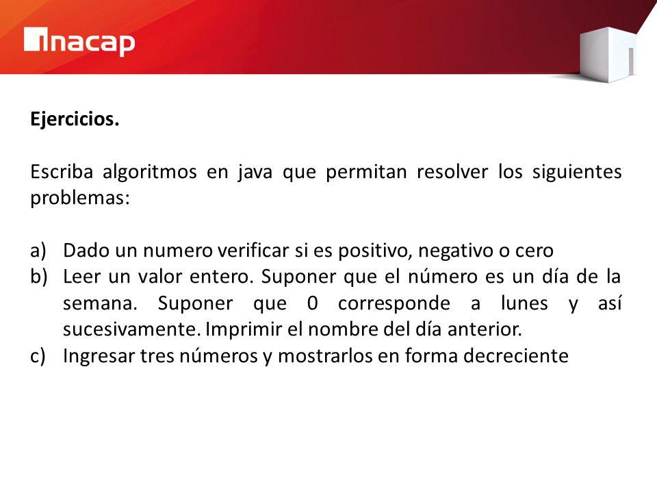 Ejercicios. Escriba algoritmos en java que permitan resolver los siguientes problemas: Dado un numero verificar si es positivo, negativo o cero.