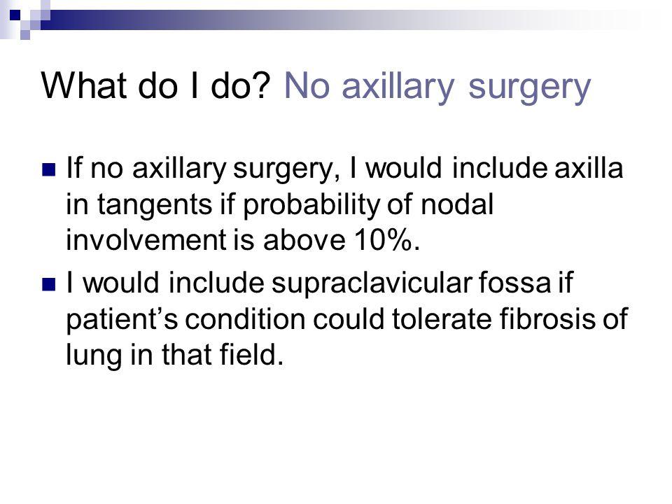 What do I do No axillary surgery