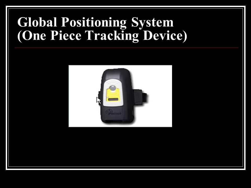 Global Positioning System (One Piece Tracking Device)