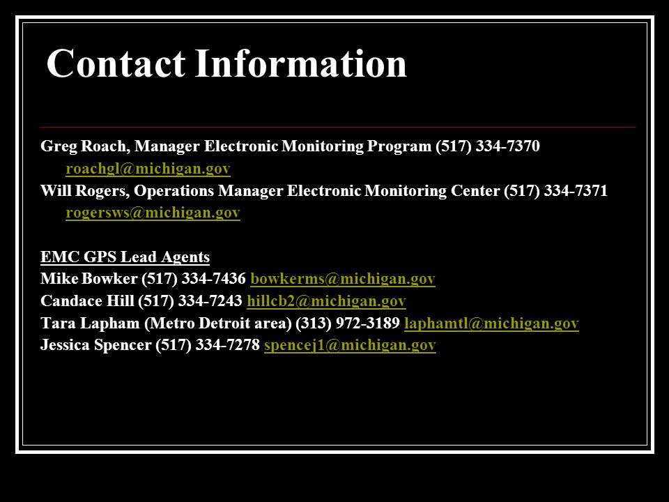 Contact Information Greg Roach, Manager Electronic Monitoring Program (517)
