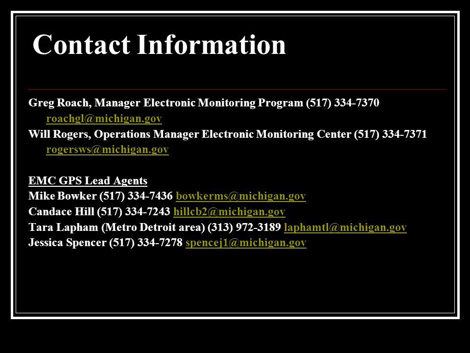 Contact Information Greg Roach, Manager Electronic Monitoring Program (517) 334-7370. roachgl@michigan.gov.