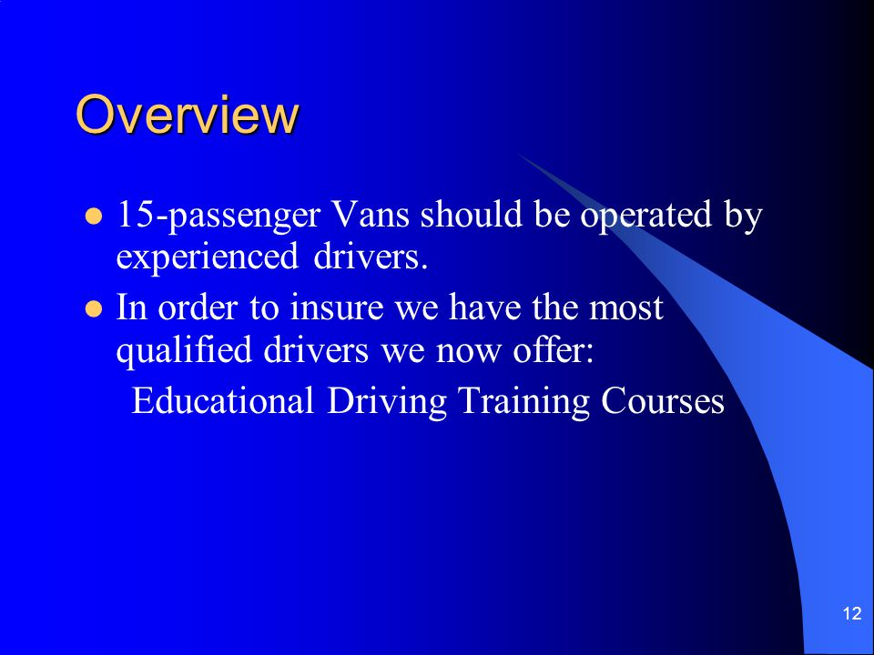 Overview 15-passenger Vans should be operated by experienced drivers.