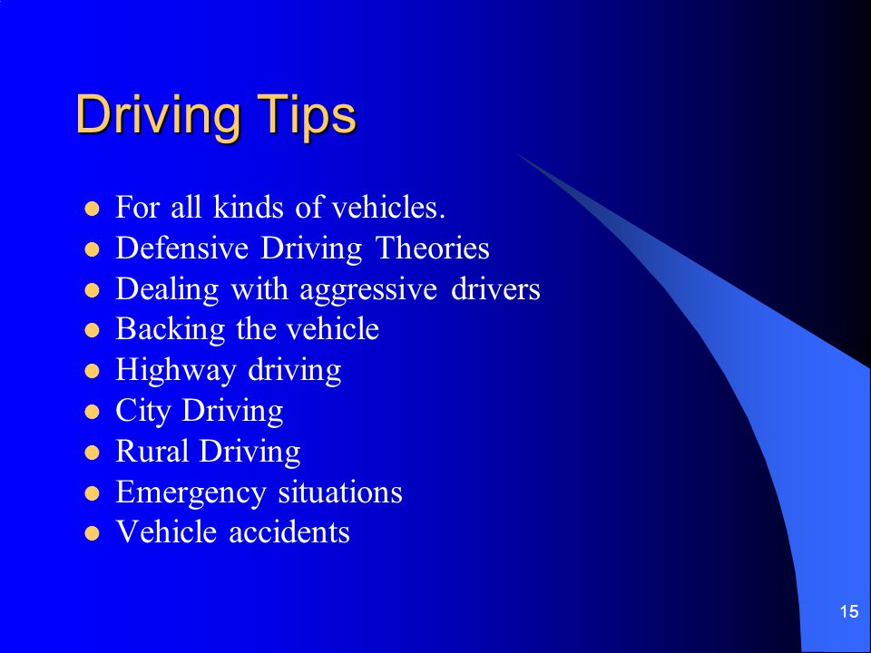 Driving Tips For all kinds of vehicles. Defensive Driving Theories
