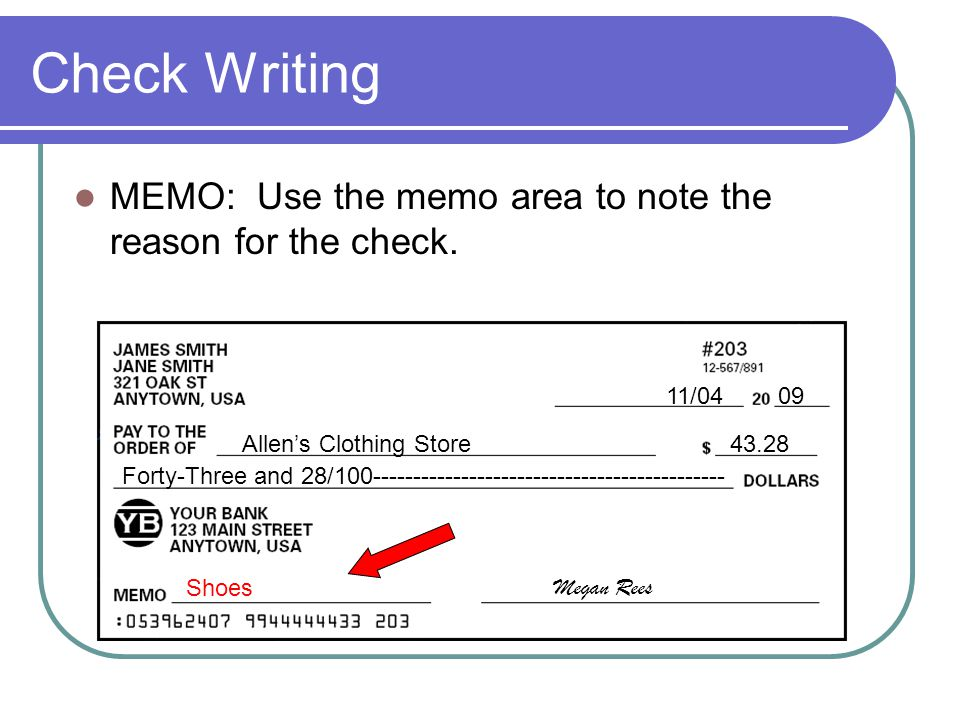 Check Writing MEMO: Use the memo area to note the reason for the check. 11/04 09. Allen's Clothing Store.