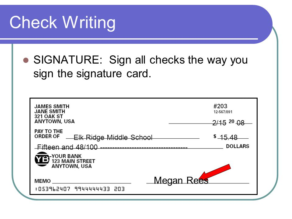 Check Writing SIGNATURE: Sign all checks the way you sign the signature card. 2/15. 08. Elk Ridge Middle School.