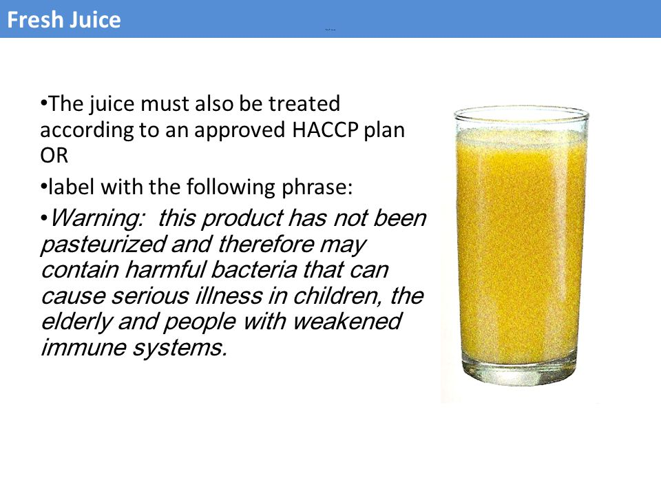 Fresh Juice Fresh Juice. The juice must also be treated according to an approved HACCP plan OR.