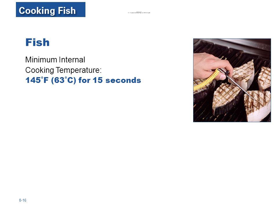 Fish Minimum Internal Cooking Temperature: 145˚F (63˚C) for 15 seconds
