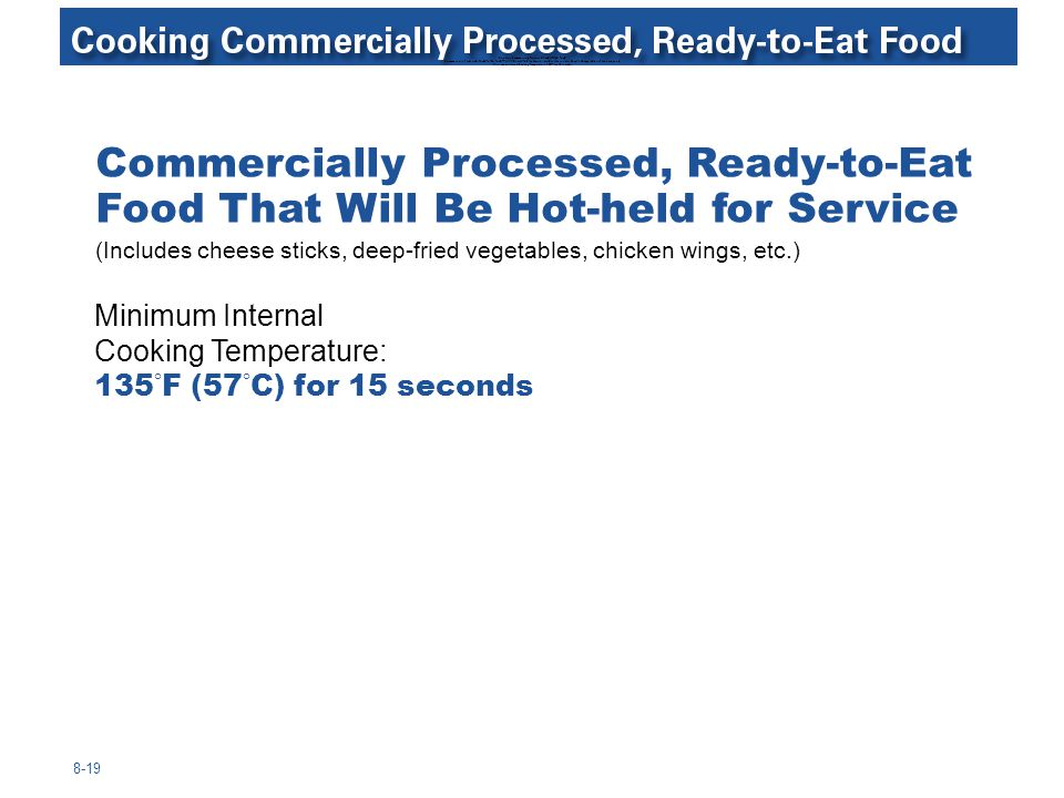 Cooking Commercially Processed, Ready-To-Eat Food Commercially Processed, Ready-To-Eat Food That Will Be Hot-held for Service (includes cheese sticks, deep-fried vegetables, chicken wings, etc) Minimum Internal Cooking Temperature: 135°F for 15 seconds