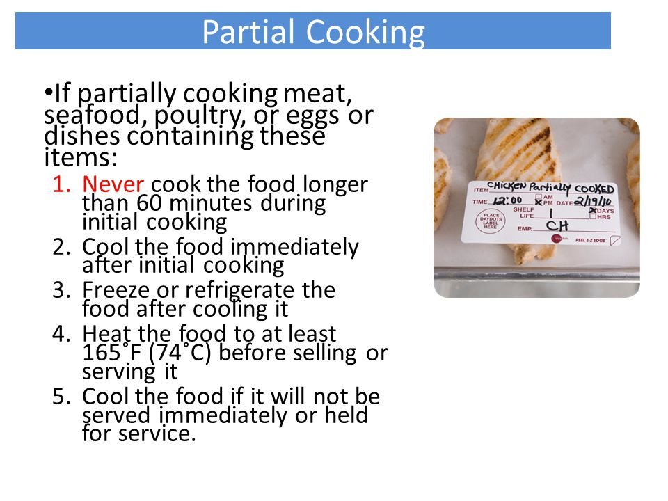 Partial Cooking If partially cooking meat, seafood, poultry, or eggs or dishes containing these items: