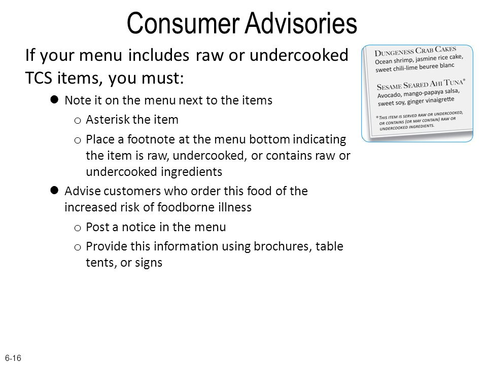 Consumer Advisories If your menu includes raw or undercooked TCS items, you must: Note it on the menu next to the items.