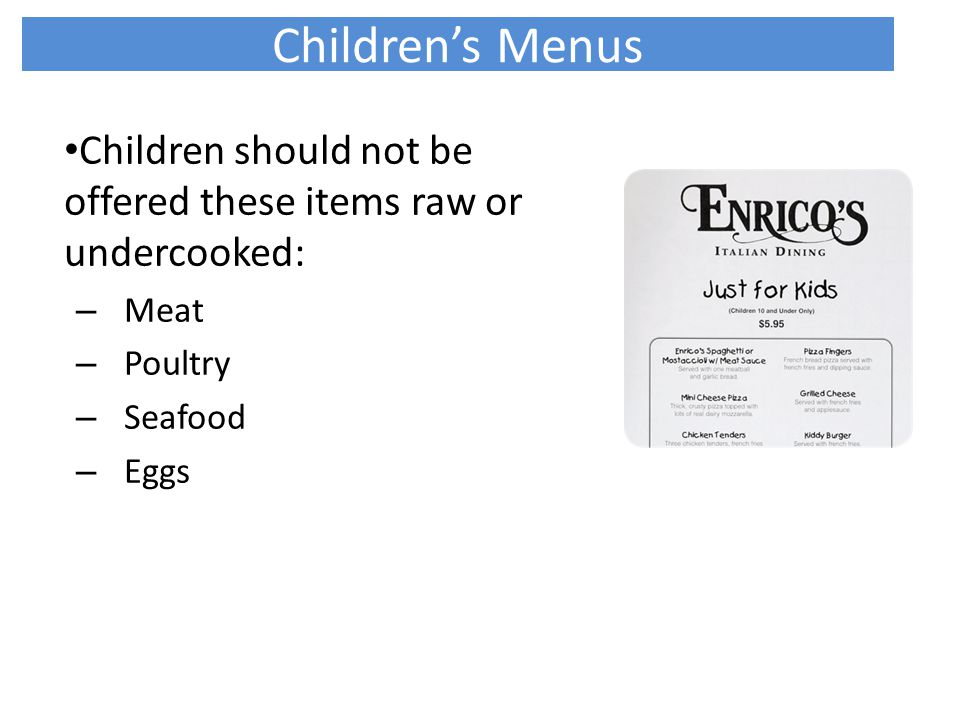 Children's Menus Children should not be offered these items raw or undercooked: Meat. Poultry. Seafood.