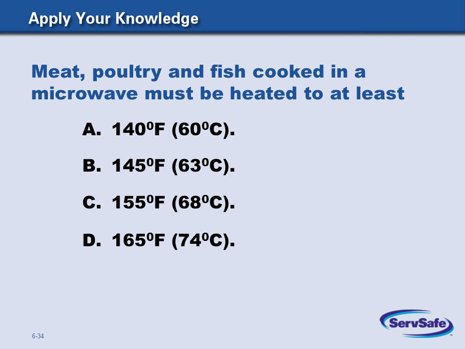 Meat, poultry and fish cooked in a microwave must be heated to at least