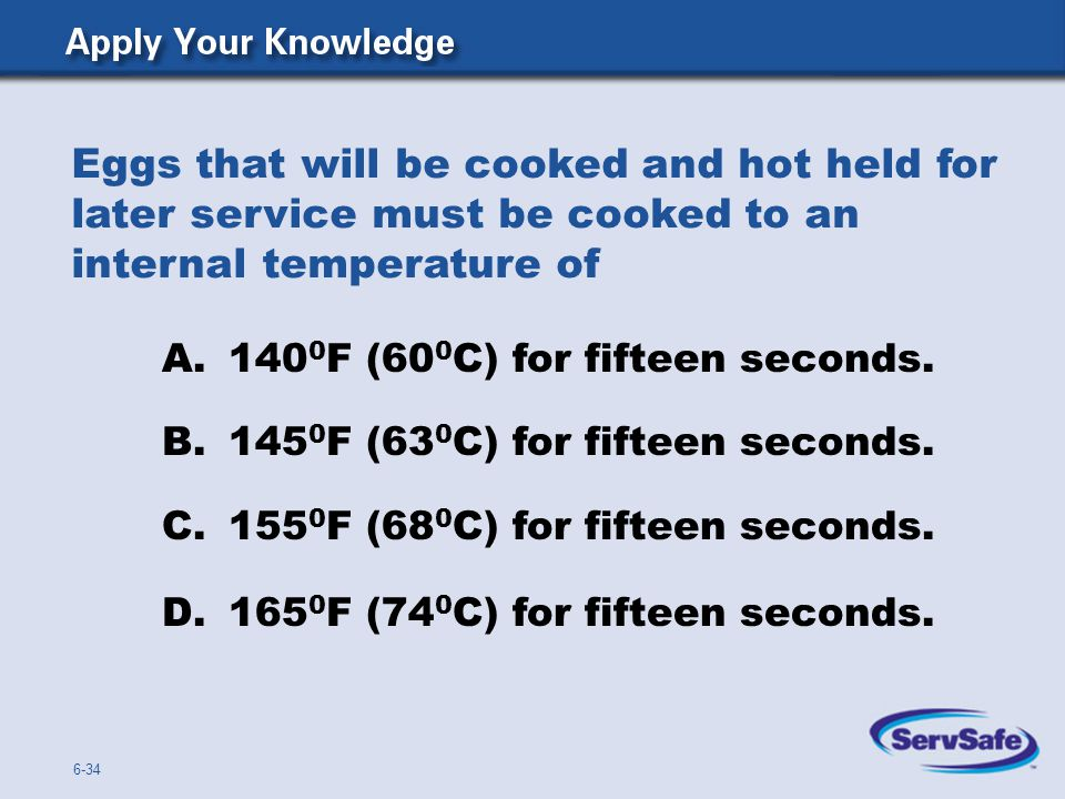 Eggs that will be cooked and hot held for later service must be cooked to an internal temperature of