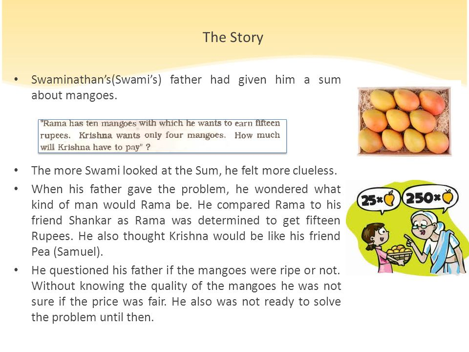 The Story Swaminathan's(Swami's) father had given him a sum about mangoes. The more Swami looked at the Sum, he felt more clueless.
